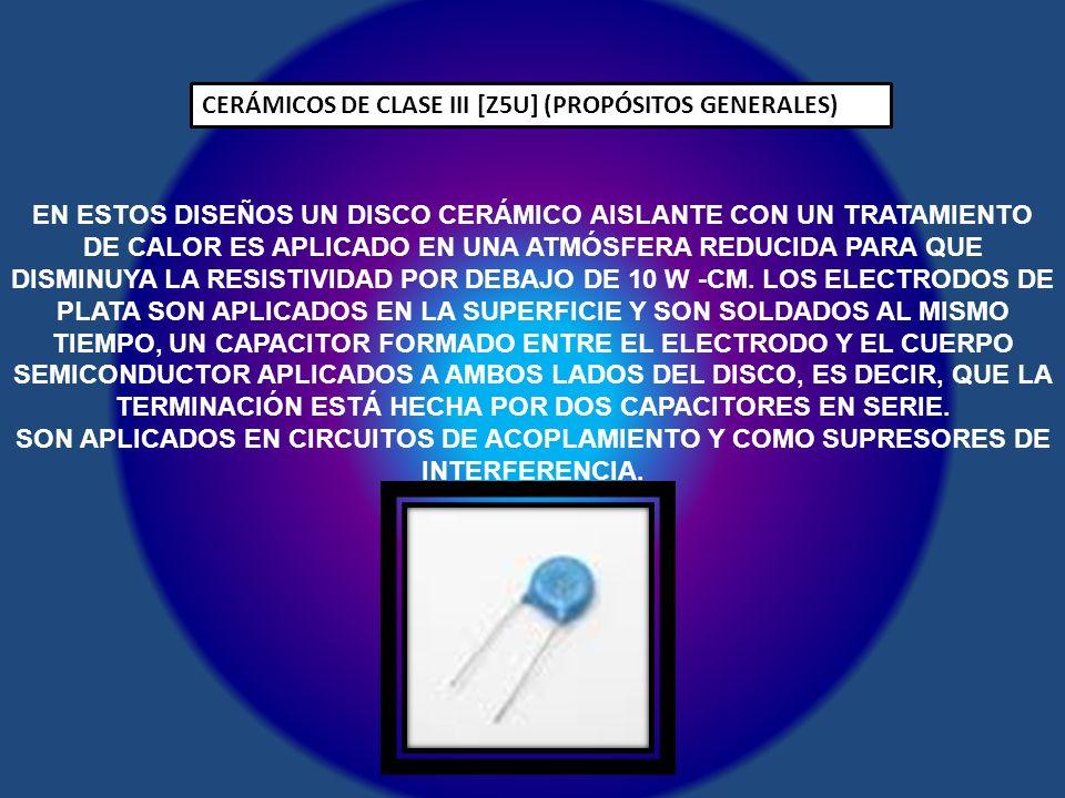 CERÁMICOS DE CLASE III [Z5U] (PROPÓSITOS GENERALES)